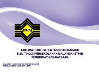 TAKLIMAT SISTEM PENTAKSIRAN BAHARU SIJIL TINGGI PERSEKOLAHAN MALAYSIA (STPM)  PERINGKAT KEBANGSAAN