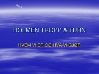 HOLMEN TROPP & TURN