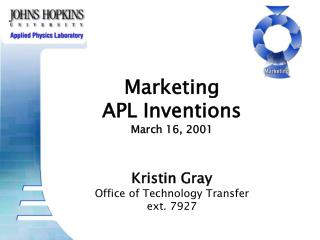 Marketing  APL Inventions March 16, 2001 Kristin Gray Office of Technology Transfer ext. 7927