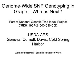 Genome-Wide SNP Genotyping in Grape – What is Next? Part of National Genetic Trait Index Project