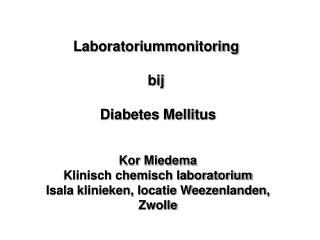 Laboratoriummonitoring  bij  Diabetes Mellitus Kor Miedema Klinisch chemisch laboratorium