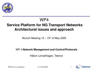 WP 4  Network Management and Control/Protocols Håkon Lønsethagen, Telenor