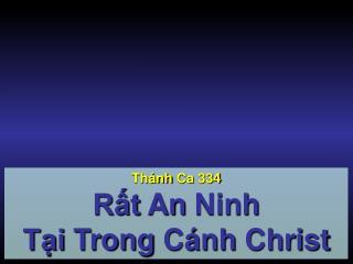 Thánh Ca  334 Rất An  Ninh Tại Trong Cánh  Christ