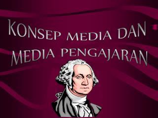 KONSEP MEDIA DAN  MEDIA PENGAJARAN