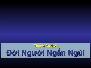 Thánh Ca  164 Đời  Người Ngắn Ngủi