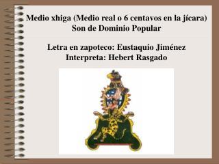 Medio xhiga (Medio real o 6 centavos en la jícara) Son de Dominio Popular