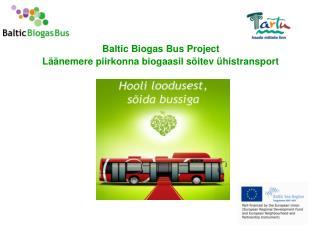Baltic Biogas Bus Project    L��nemere piirkonna biogaasil s�itev �histransport