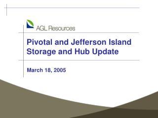 Pivotal and Jefferson Island Storage and Hub Update
