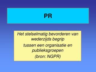 Het stelselmatig bevorderen van wederzijds begrip tussen een organisatie en publieksgroepen
