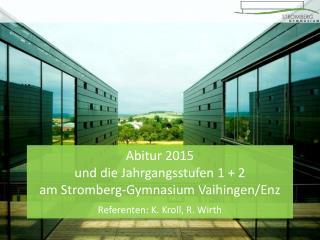 Abitur 2015  und die Jahrgangsstufen 1 + 2  am Stromberg-Gymnasium Vaihingen/Enz