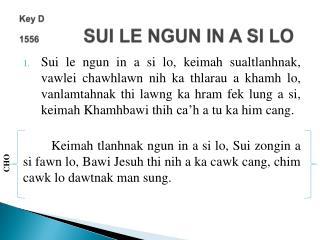 Key D 1556 SUI LE NGUN IN A SI LO