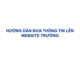 HƯỚNG DẪN ĐƯA THÔNG TIN LÊN  WEBSITE TRƯỜNG