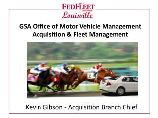 GSA Office of Motor Vehicle Management  Acquisition & Fleet Management