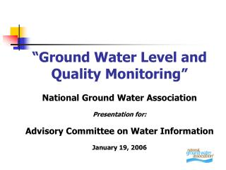 �Ground Water Level and Quality Monitoring� National Ground Water Association Presentation for: