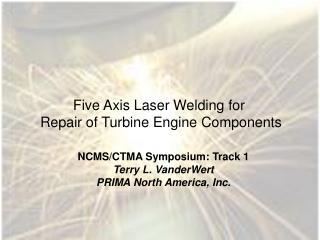 Five Axis Laser Welding for  Repair of Turbine Engine Components
