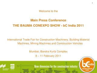 Welcome to the  Main Press Conference THE BAUMA CONEXPO SHOW - bC India 2011