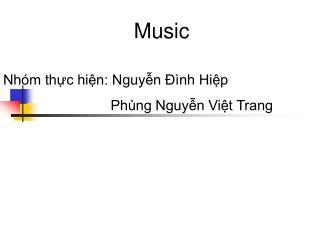 Nhóm thực hiện: Nguyễn Đình Hiệp            Phùng Nguyễn Việt Trang