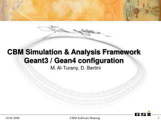 CBM Simulation & Analysis Framework Geant3 / Gean4 configuration