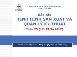 Báo cáo TÌNH HÌNH SẢN XUẤT VÀ  QUẢN LÝ KỸ THUẬT Tuần 25 (17–23/6/2012)