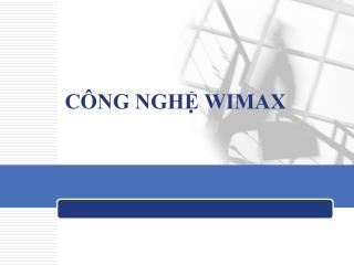 CÔNG NGHỆ WIMAX