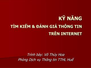KỸ NĂNG  TÌM KIẾM & ĐÁNH GIÁ THÔNG TIN TRÊN INTERNET