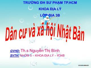 GVHD: Th.s Nguyễn Thị Bình SVTH: NHÓM 5 – KHOA ĐỊA LÝ – K34B