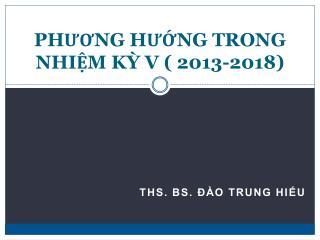 PH??NG H??NG TRONG NHI?M K? V ( 2013-2018)