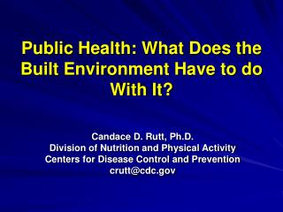Public Health: What Does the Built Environment Have to do With It?
