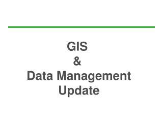 GIS  &  Data Management Update