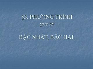 �3. PH ??NG TR�NH  QUY V? B?C NH?T, B?C HAI.