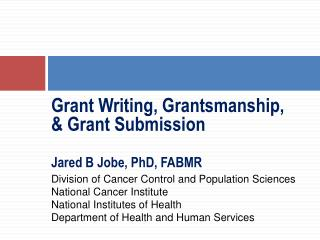 Grant Writing,  Grantsmanship , & Grant Submission Jared B Jobe, PhD, FABMR