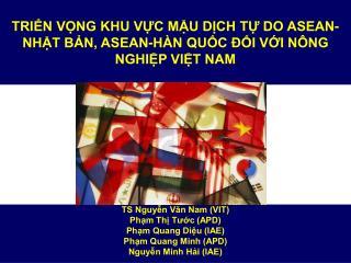 TRIỂN VỌNG KHU VỰC MẬU DỊCH TỰ DO ASEAN-NHẬT BẢN, ASEAN-HÀN QUỐC ĐỐI VỚI NÔNG NGHIỆP VIỆT NAM