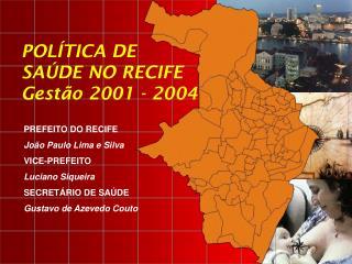 PREFEITO DO RECIFE João Paulo Lima e Silva VICE-PREFEITO Luciano Siqueira SECRETÁRIO DE SAÚDE