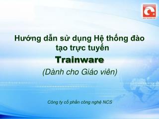 Hướng dẫn sử dụng Hệ thống đào tạo trực tuyến Trainware ( Dành cho Giáo viên )