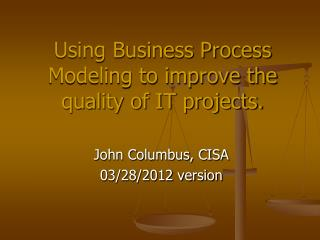 Using Business Process Modeling to improve the quality of IT projects.
