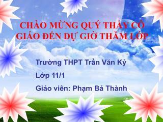Trường THPT Trần Văn Kỷ Lớp 11/1 Giáo viên: Phạm Bá Thành