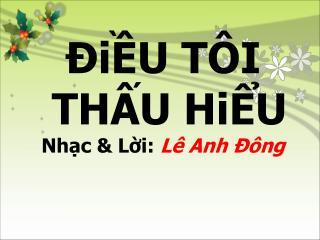 ĐiỀU  TÔI  THẤU  HiỂU Nhạc &  Lời :  Lê Anh Đông