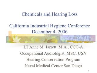 Chemicals and Hearing Loss California Industrial Hygiene Conference December 4, 2006