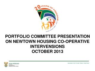 PORTFOLIO COMMITTEE PRESENTATION ON NEWTOWN HOUSING CO-OPERATIVE INTERVENSIONS OCTOBER 2013