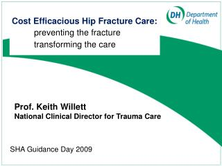Cost Efficacious Hip Fracture Care: preventing the fracture transforming the care