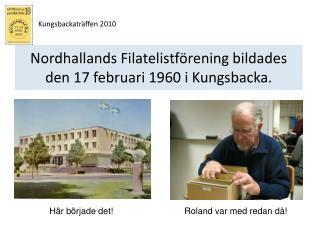 Nordhallands Filatelistförening bildades den 17 februari 1960 i Kungsbacka.