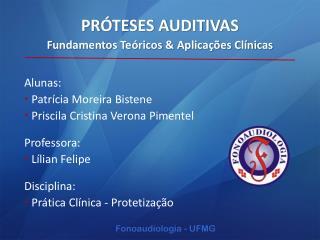 Alunas:  Patrícia Moreira Bistene  Priscila Cristina Verona Pimentel Professora:  Lílian Felipe