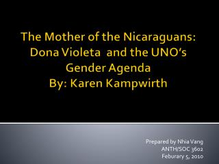 The Mother of the Nicaraguans: Dona  Violeta   and the UNO's Gender Agenda By: Karen  Kampwirth