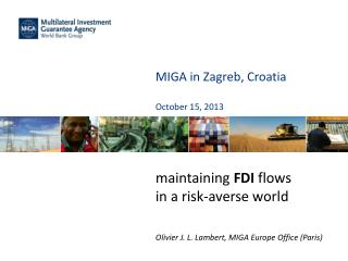 MIGA in  Zagreb, Croatia October 15, 2013 maintaining  FDI  flows in a risk-averse  world