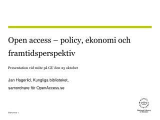 Open access – policy, ekonomi och framtidsperspektiv Presentation vid möte på GU den 25 oktober