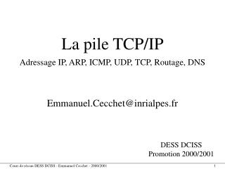 La pile TCP/IP Adressage IP, ARP, ICMP, UDP, TCP, Routage, DNS