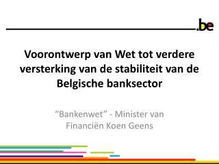 Voorontwerp van Wet tot verdere versterking van de stabiliteit van de Belgische banksector