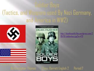Soldier Boys (Tactics, and Weapons used By Nazi Germany, and America in WW2)