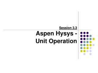 Session 3.3 Aspen Hysys - Unit Operation