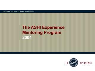 The ASHI Experience  Mentoring Program  2004
